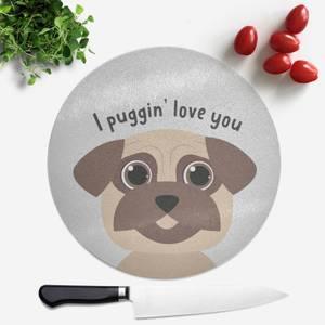 I Puggin' Love You Round Chopping Board