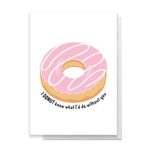 I Donut What I'd Do Without You Greetings Card