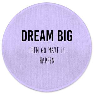 DREAM BIG Then Go Make It Happen Round Bath Mat