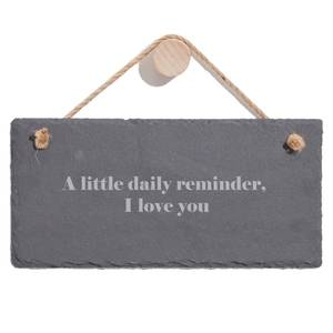 A Little Daily Reminder, I Love You Engraved Slate Hanging Sign