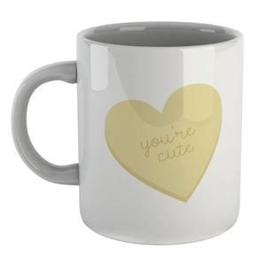 You're Cute Mug