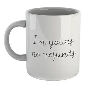 I'm Yours, No Refunds Mug