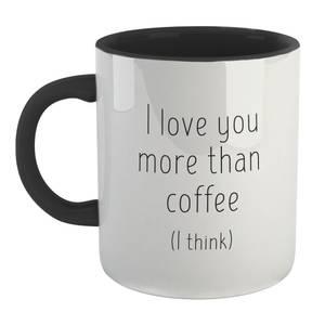 I Love You More Than Coffee (I Think) Mug - White/Black