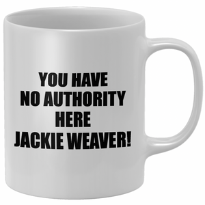 You Have No Authority Here Jackie Weaver Mug
