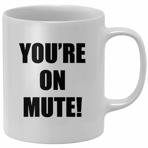 You're On Mute! Mug