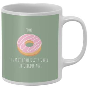 Mum, I Donut Know What I Would Do Without You Mug