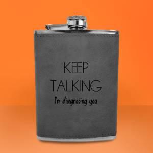 Keep Talking I'm Diagnosing You Engraved Hip Flask - Grey
