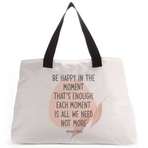 Be Happy In The Moment Tote Bag