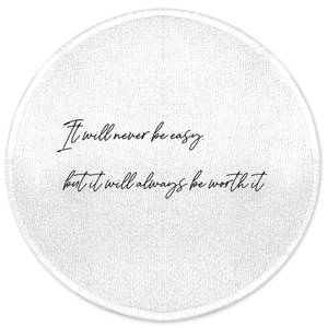 It Will Never Be Easy But It Will Always Be Worth It Round Bath Mat