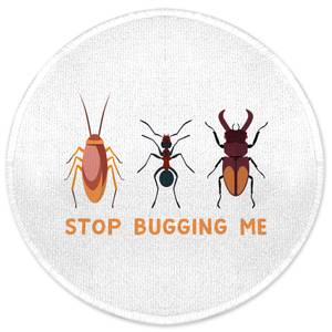 Stop Bugging Me Round Bath Mat