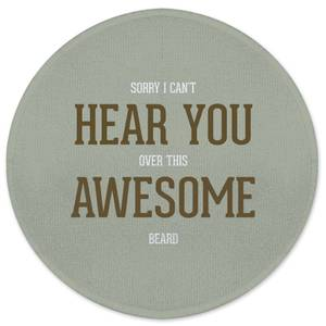 Sorry I Can't Hear You Over This Awesome Beard Round Bath Mat