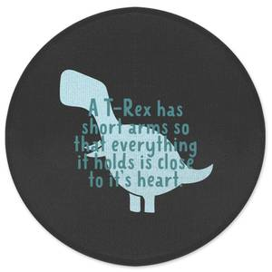 A T-Rex Has Short Arms So That Everything It Holds Is Close To It's Heart Round Bath Mat