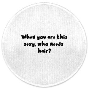 When You Are This Sexy, Who Needs Hair? Round Bath Mat