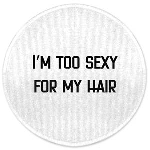 I'm Too Sexy For My Hair Round Bath Mat