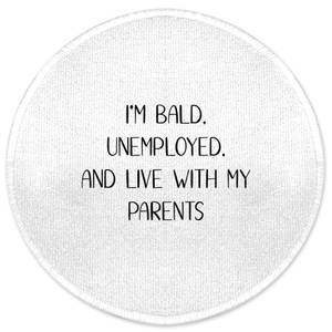 I'm Bald, Unemployed And Live With My Parents Round Bath Mat