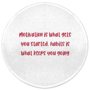 Motivation Is What Gets You Started.. Round Bath Mat