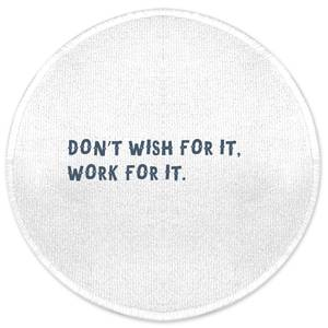 Don't Wish For It, Work For It. Round Bath Mat