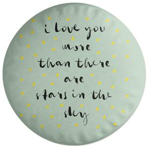 I Love You More Than There Are Stars In The Sky Round Cushion