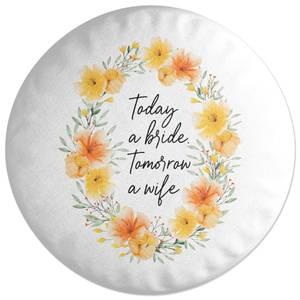 Today A Bride, Tomorrow A Wife Round Cushion