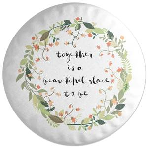 Together Is A Beautiful Place To Be Round Cushion