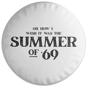 Oh, How I Wish It Was The Summer Of '69 Round Cushion
