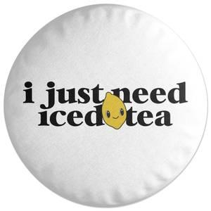 I Just Need Iced Tea Round Cushion