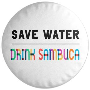 Save Water, Drink Sambuca Round Cushion