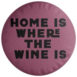 Home Is Where The Wine Is Round Cushion