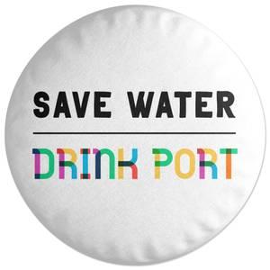 Save Water, Drink Port Round Cushion