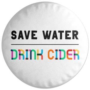 Save Water, Drink Cider Round Cushion