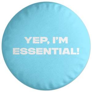 Yep, I'm Essential! Round Cushion