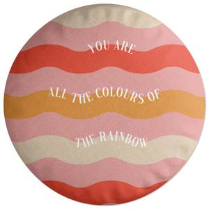 You Are All The Colours Of The Rainbow Round Cushion