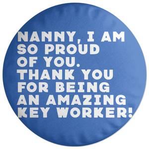 Nanny, I Am So Proud Of You. Round Cushion