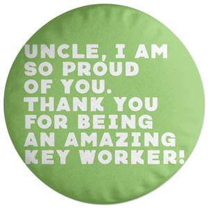 Uncle, I Am So Proud Of You. Round Cushion