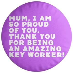 Mum, I Am So Proud Of You. Round Cushion