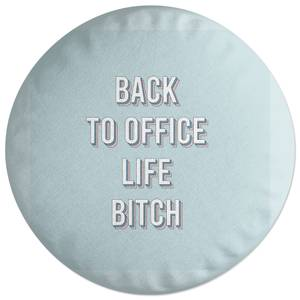 Back To Office Life Bitch Round Cushion
