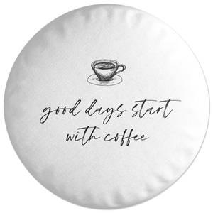 Good Days Start With Coffee Round Cushion