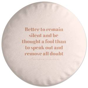 Better To Remain Silent Round Cushion