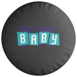 'Not Your Baby' Graphic Round Cushion
