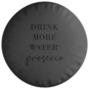 Drink More Prosecco Round Cushion