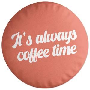 It's Always Coffee Time Round Cushion