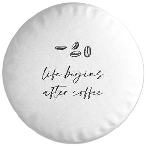 Life Begins After Coffee Round Cushion