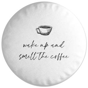 Wake Up And Smell The Coffee Round Cushion