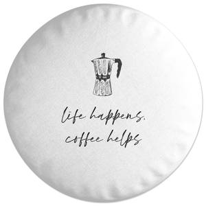 Life Happens Coffee Helps Round Cushion