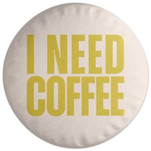 I Need Coffee Round Cushion