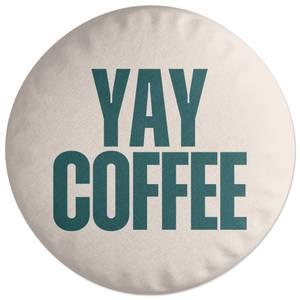 Yay Coffee Round Cushion