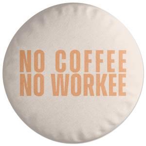 No Coffee No Workee Round Cushion
