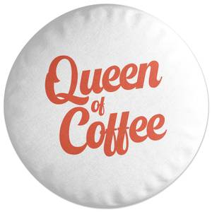 Queen Of Coffee Round Cushion
