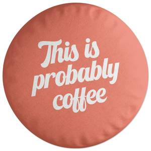This Is Probably Coffee Round Cushion