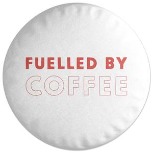 Fuelled By Coffee Round Cushion